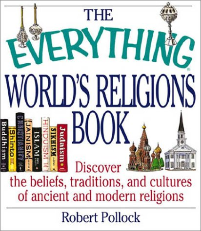 The Everything World's Religions Book: Discover the Beliefs, Traditions, and Cultures of Ancient and Modern Religions 9781580626484