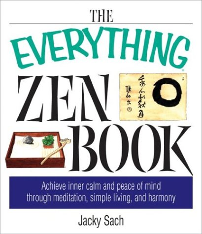 The Everything Zen Book: Achieve Inner Calm and Peace of Mind Through Meditation, Simple Living, and Harmony 9781580629737