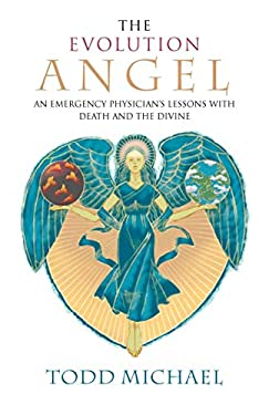 The Evolution Angel: An Emergency Physician's Lessons with Death and the Divine 9781585426713