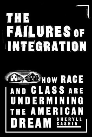 The Failures of Integration: How Race and Class Are Undermining the American Dream 9781586481247