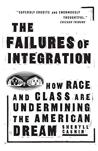 The Failures of Integration: How Race and Class Are Undermining the American Dream 9781586483395