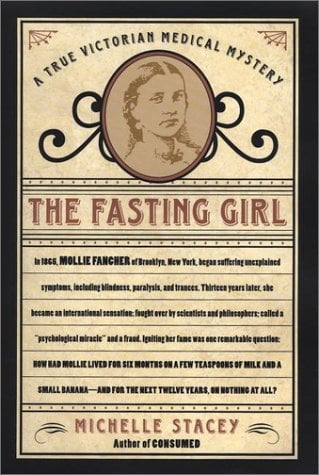 The Fasting Girl: A True Victorian Medical Mystery 9781585421350