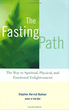The Fasting Path: The Way to Spiritual, Physical, and Emotional Enlightenment 9781583331705