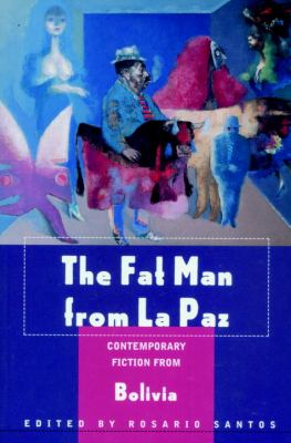 The Fat Man from La Paz: Contemporary Fiction from Bolivia 9781583220306