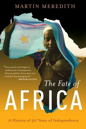The Fate of Africa: From the Hopes of Freedom to the Heart of Despair; A History of Fifty Years of Independence