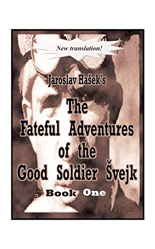 The Fateful Adventures of the Good Soldier Svejk During the World War, Book One 9781585004287