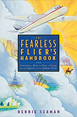The Fearless Flier's Handbook: The Internationally Recognized Method for Overcoming the Fear of Flying 9781580080293