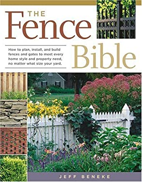 The Fence Bible: How to Plan, Install, and Build Fences and Gates to Meet Every Home Style and Property Need, No Matter What Size Your 9781580175869