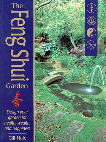 The Feng Shui Garden: Design Your Garden for Health, Wealth, and Happiness 9781580170222