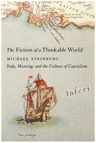The Fiction of a Thinkable World: Body, Meaning, and the Culture of Capitalism 9781583671153
