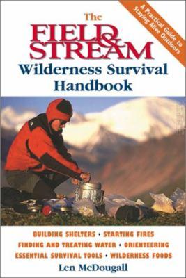 The Field & Stream Wilderness Survival Handbook 9781585743568