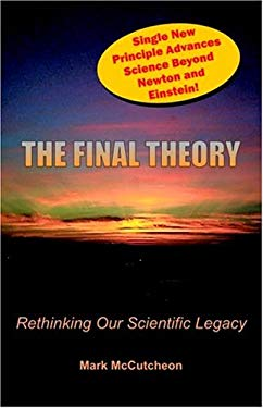 The Final Theory: Rethinking Our Scientific Legacy 9781581126013