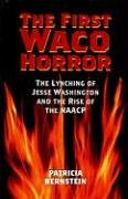 The First Waco Horror: The Lynching of Jesse Washington and the Rise of the NAACP 9781585445448