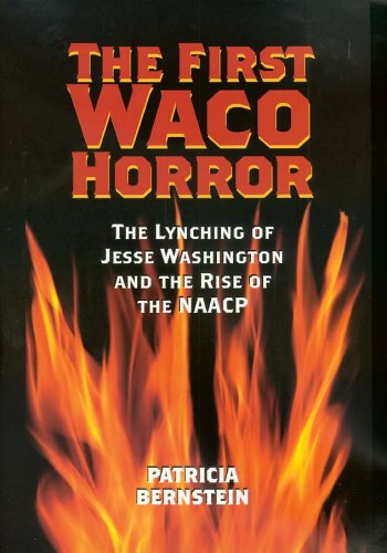 The First Waco Horror: The Lynching of Jesse Washington and the Rise of the NAACP 9781585444168