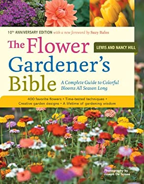 The Flower Gardener's Bible: A Complete Guide to Colorful Blooms All Season Long; 10th Anniversary Edition with a New Foreword by Suzy Bales 9781580174626
