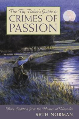 The Fly Fisher's Guide to Crimes of Passion: More Sedition from the Master of Meander 9781585741359