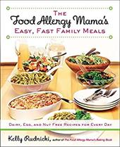 The Food Allergy Mama's Easy, Fast Family Meals: Dairy, Egg, and Nut Free Recipes for Every Day 19216383