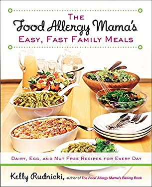 The Food Allergy Mama's Easy, Fast Family Meals: Dairy, Egg, and Nut Free Recipes for Every Day 9781583335000