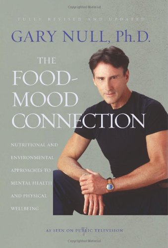 The Food-Mood Connection: Nutritional and Environmental Approaches to Mental Health and Physical Wellbeing 9781583227886