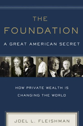 The Foundation: A Great American Secret: How Private Wealth Is Changing the World 9781586484118