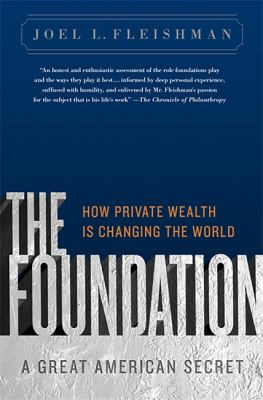 The Foundation: A Great American Secret: How Private Wealth Is Changing the World 9781586487027