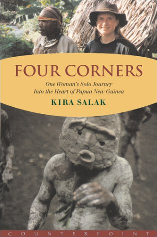 The Four Corners: One Woman's Solo Journey: Into the Heart of New Guinea 9781582431659