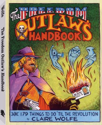 The Freedom Outlaw's Handbook: 179 Things to Do 'Til the Revolution 9781581605785