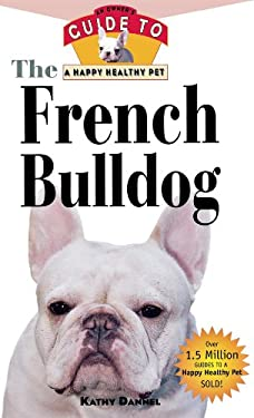 The French Bulldog: An Owner's Guide to a Happy Healthy Pet 9781582451633