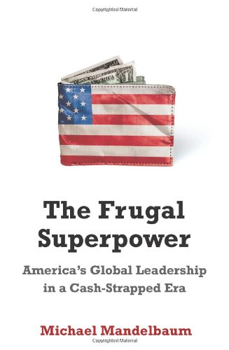 The Frugal Superpower: America's Global Leadership in a Cash-Strapped Era 9781586489168