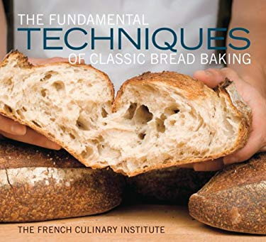 The Fundamental Techniques of Classic Bread Baking 9781584799344