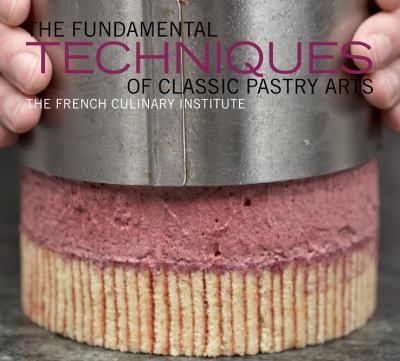 The Fundamental Techniques of Classic Pastry Arts 9781584798033