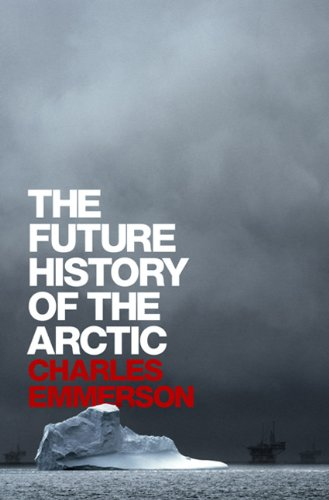 The Future History of the Arctic 9781586486365