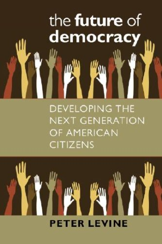 The Future of Democracy: Developing the Next Generation of American Citizens 9781584656487