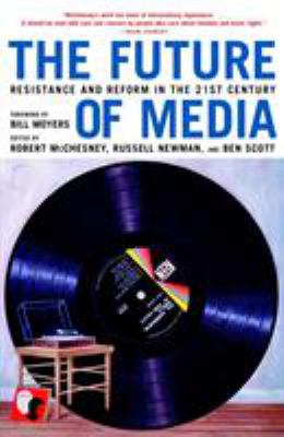 The Future of Media: Resistance and Reform in the 21st Century 9781583226797