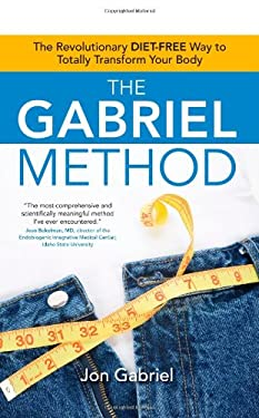 The Gabriel Method: The Revolutionary Diet-Free Way to Totally Transform Your Body 9781582702186