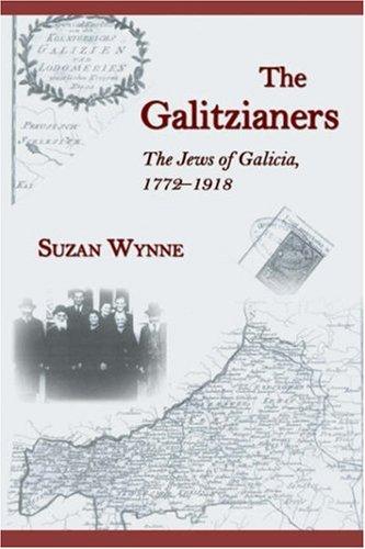 The Galitzianers: The Jews of Galicia, 1772-1918 9781587366093