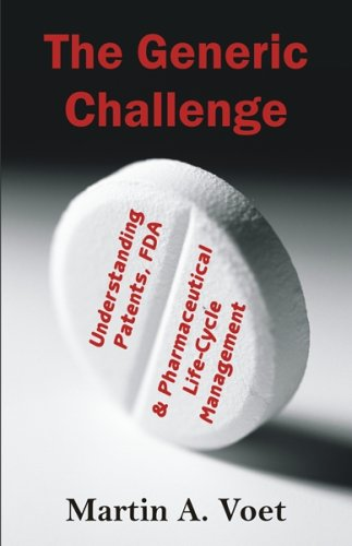 The Generic Challenge: Understanding Patents, FDA and Pharmaceutical Life-Cycle Management 9781581124309