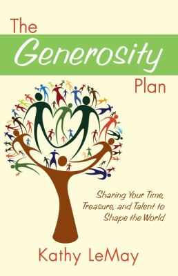 The Generosity Plan: Sharing Your Time, Treasure, and Talent to Shape the World 9781582702346