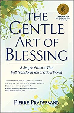 The Gentle Art of Blessing: A Simple Practice That Will Transform You and Your World 9781582702421