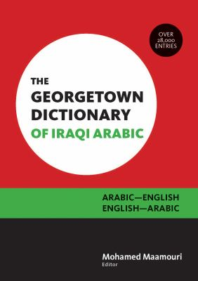 The Georgetown Dictionary of Iraqi Arabic: Arabic-English, English-Arabic 9781589019157