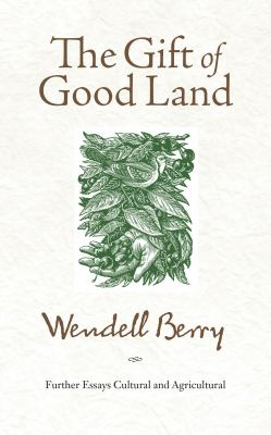 The Gift of Good Land: Further Essays Cultural and Agricultural 9781582434841