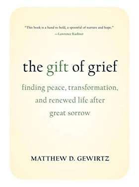 The Gift of Grief: Finding Peace, Transformation, and Renewed Life After Great Sorrow 9781587613135
