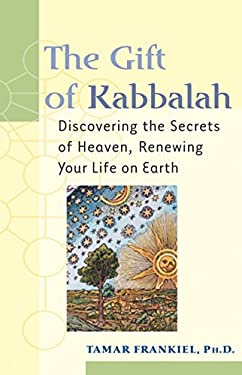 The Gift of Kabbalah: Discovering the Secrets of Heaven, Renewing Your Life on Earth 9781580231411