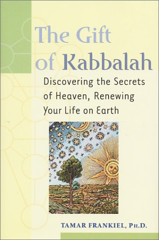The Gift of Kabbalah: Root Yourself in Heaven So You Can Flower on Earth 9781580231084