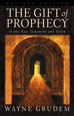 The Gift of Prophecy: In the New Testament and Today 9781581342437