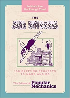 The Girl Mechanic Goes Outdoors: 160 Exciting Projects to Make and Do 9781588168016