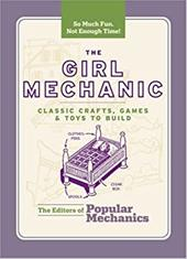 The Girl Mechanic: Classic Crafts, Games, and Toys to Build 7211045