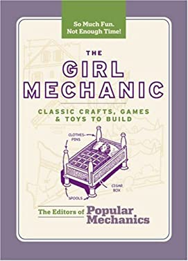 The Girl Mechanic: Classic Crafts, Games, and Toys to Build 9781588166104