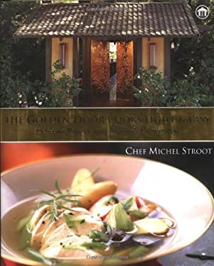 The Golden Door Cooks Light & Easy: Delicious Recipes from America's Premier Spa 9781586852542