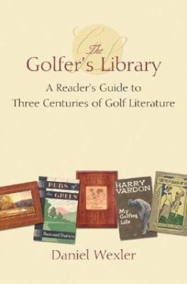 The Golfer's Library: A Reader's Guide to Three Centuries of Golf Literature 9781587261077